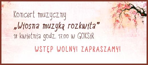 """Koncert muzyczny pt. """"Wiosna muzyką rozkwita"""" - 17.04.2016"""