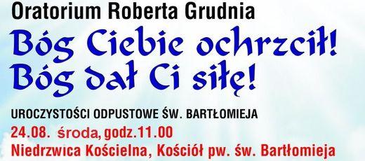 """Parafia Św. Bartłomieja zaprasza na Oratorium Roberta Grudnia """"Bóg Ciebie ochrzcił! Bóg dał Ci siłę!"""" - 24 sierpnia o godzinie 11.00"""