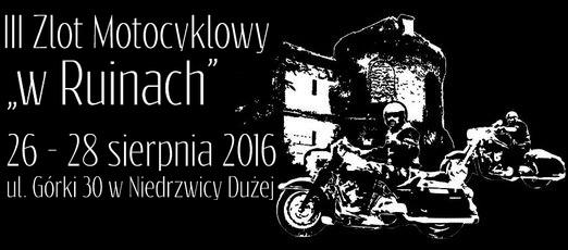 "III Zlot Motocyklowy ""W ruinach"" 26 - 28 sierpnia 2016"