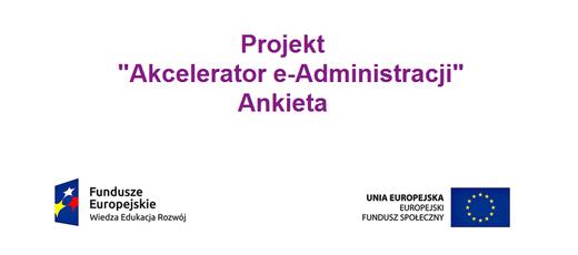 """Projekt """"Akcelerator e-Administracji"""" - Ankieta dla mieszkańców"""