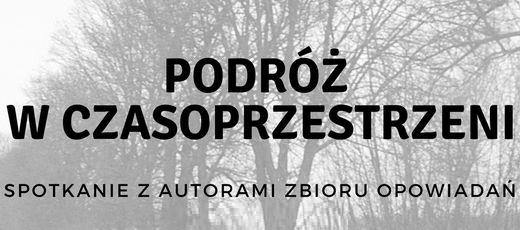 Spotkanie z autorami zbioru opowiadań Podróż w czasoprzestrzeni - 14 grudnia 2017 r.