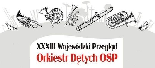 XXXIII Wojewódzki Przegląd Orkiestr Dętych OSP - 17 czerwca 2018