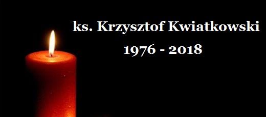 Ksiądz Krzysztof Kwiatkowski (1976-2018)