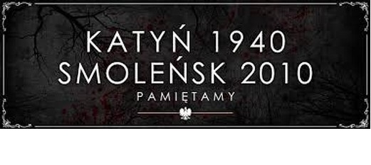 Katyń 1940 r. - Smoleńsk 2010 r. Pamiętamy!