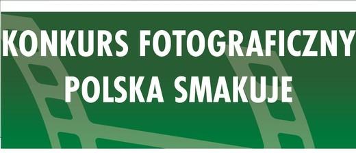 "Konkurs fotograficzny ,,Polska smakuje""."