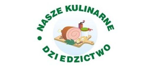 """Konkurs """"Nasze Kulinarne Dziedzictwo - Smaki Regionów"""" na najlepszą potrawę regionalną"""